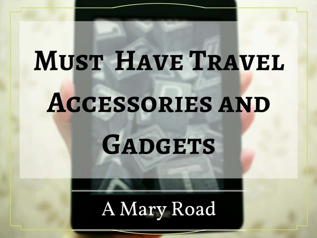 Must Have Travel Accessories and Gadgets