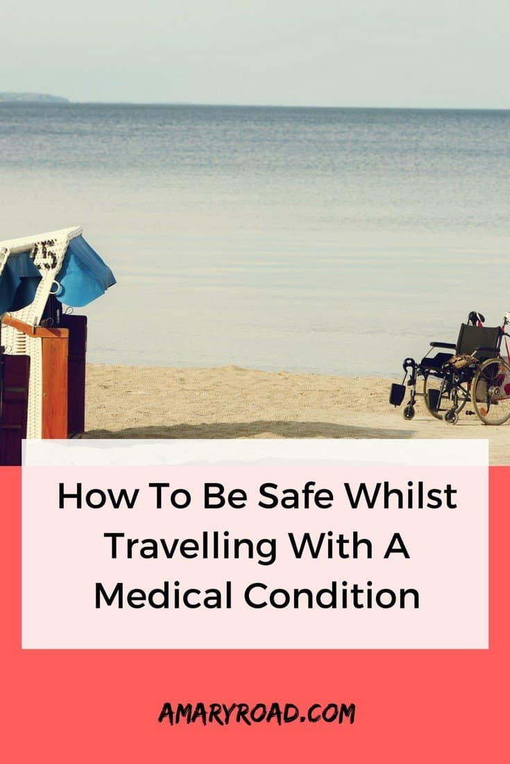How To Be Safe Whilst Travelling With A Medical Condition, travelling with a medical condition, travel even you are sick, how to travel if you are sick, how to stay safe when travelling, disable travellers, travel insurance for travellers with medical condition