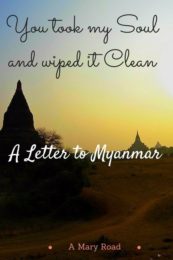 You took my soul and wiped it clean - A letter to Myanmar, one of the most beautiful places I've been